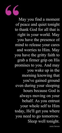 May you find a moment of peace and quiet tonight to thank God for all that is right in your world. May you have the presence of mind to release your cares and worries to Him. May you have the gritty faith to grab a firmer grip on His promises to you… A  | followpics.co