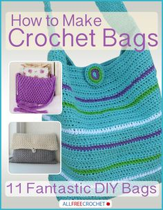 How to Make Crochet Bags: 11 Fantastic DIY Bags | Crochet bag patterns just got a great new makeover.