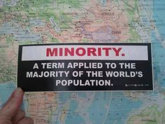 Minority. A term applied to the majority of the world's population.