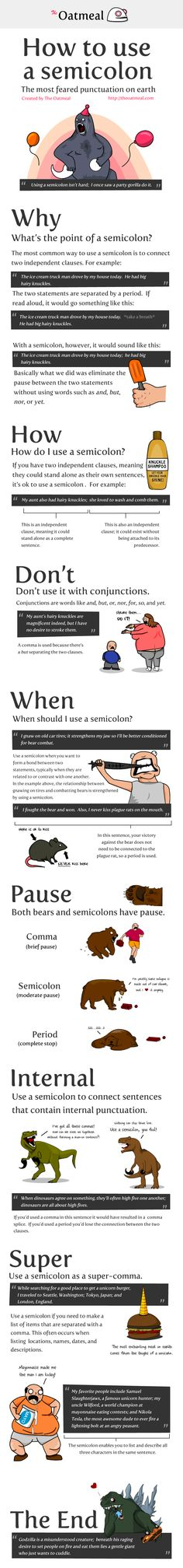 How to Use a Semicolon  I thought infographics were supposed to make things easier to understand.  This one just proved to me that we should eliminate semicolons all together.   Death to the semicolon!