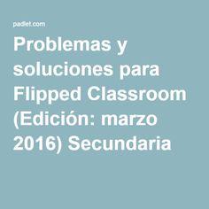 Problemas y soluciones para Flipped Classroom (Edición: marzo 2016) Secundaria