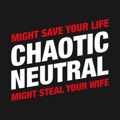 Shop Chaotic Neutral Alignment Might Save Your Life Might Steal Your Wife - RPG chaotic neutral t-shirts designed by pixeptional as well as other chaotic neutral merchandise at TeePublic. Arcane Trickster, Chaotic Neutral, Star Wars, Entp, Dnd Characters, Six Feet Under, Dungeons And Dragons, Save Yourself, Prompts