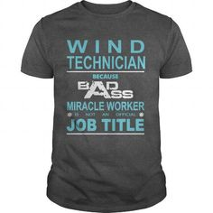 Because Badass Miracle Worker Is Not An Official Job Title WIND TECHNICIAN T Shirts, Hoodies, Sweatshirts. CHECK PRICE ==► https://www.sunfrog.com/Jobs/Because-Badass-Miracle-Worker-Is-Not-An-Official-Job-Title-WIND-TECHNICIAN-Dark-Grey-Guys.html?41382