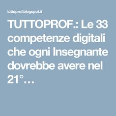 TUTTOPROF.: Le 33 competenze digitali che ogni Insegnante dovrebbe avere nel 21°…