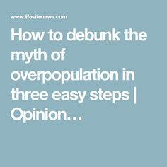 How to debunk the myth of overpopulation in three easy steps | Opinion…