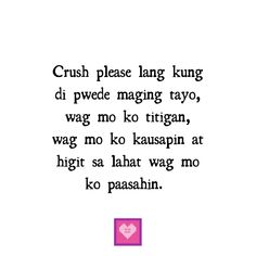 Crush Quotes Tagalog, Tagalog Quotes Hugot Funny, Sad Quotes, Happy Quotes, Hugot Lines Tagalog, Patama Quotes, Qoutes About Love, Pick Up Lines, Crushes