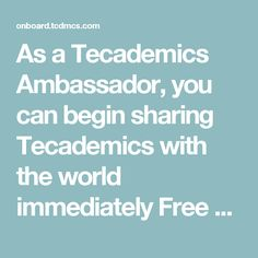 As a Tecademics Ambassador, you can begin sharing Tecademics with the world immediately Free Courses http://telework.tcdmcs.com