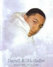 Anniversary Announcement DARNELL McMullen - 17 years old The body of Darnell McMullin was discovered on Friday, March 4th, 2005, in a ravine in Thornden Park by a passerby who was walking her dog; the manner of death was determined to be homicide. Darnell was last seen at a house party earlier that morning. His body was discovered on what would have been his 17th birthday. More@ Unsolved Syracuse Facebook