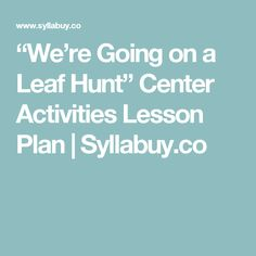 """""""We're Going on a Leaf Hunt"""" Center Activities Lesson Plan   Syllabuy.co"""