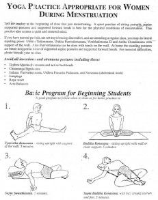 Menstruation sequences for self practice During menstruation, a quiet practice of sitting postures, supine supported postures and supported forward extensions is best for the physical conditions. Menstruation sequence - beginners This menstruation sequence - beginners (pdf) is suitable for be