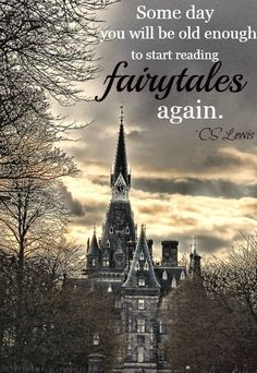 """""""Someday you will be old enough, to start reading fairytales again."""" -- C.S. Lewis"""