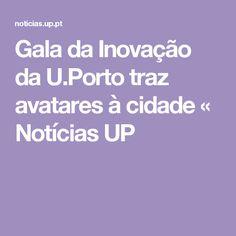 Gala da Inovação da U.Porto traz avatares à cidade «  Notícias UP