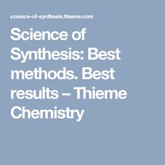 Science of Synthesis: Best methods. Best results – Thieme Chemistry