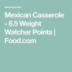 Mexican Casserole - 6.5 Weight Watcher Points | Food.com