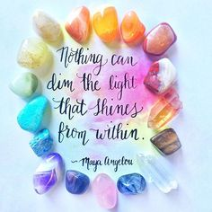 Nothing can dim the light that shines from within. - Maya Angelou. Follow @EnergyMuse on Instagram for more inspiration quotes and crystals!