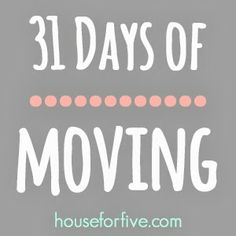 31 Day series of Moving tips, resources, lessons learned, printables and more!