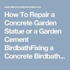 How To Repair a Concrete Garden Statue or a Garden Cement BirdbathFixing a Concrete Birdbath or Repairing a Crumbling Garden Statue