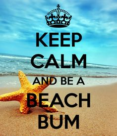 KEEP CALM AND BE A BEACH BUM. Another original poster design created with the Keep Calm-o-matic. Buy this design or create your own original Keep Calm design now. Hotels Near Disney, Beach Quotes, Ocean Quotes, I Love The Beach, Beach Signs, Beach Pictures, Beach Bum, My Happy Place, Beach Themes