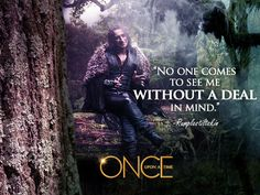 """No one comes to see me without a deal in mind"" - Rumplestiltskin"