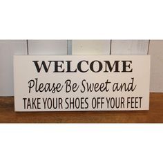 welcome/please Be sweet/take Your Shoes Off Your feet/remove Shoes... ($18) ❤ liked on Polyvore featuring home, home decor, black, home & living, home décor, wall décor, wall hangings, outdoor home decor, outdoor signs y text signs