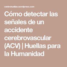 Cómo detectar las señales de un accidente cerebrovascular (ACV)   Huellas para la Humanidad