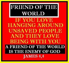 Friends of the World are Enemies of God