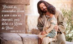 """""""Deixai as criancinhas virem a mim e não as impeçais, pois delas é o Reino de Deus"""". """". Lucas 18:16"""