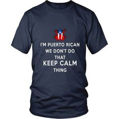 20377b71c Puerto Rican T Shirt - I'm Puerto Rican We don't do that Keep Calm Thing