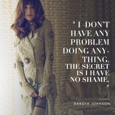 """""""I don't have any problem doing anything. The secret is I have no shame."""" - Dakota Johnson. 