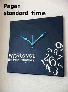 Pagan Standard Time.  No joke - it's a real thing.