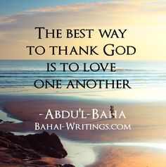 The best way to thank God is to love one another / Abdul Baha / Bahai.