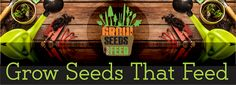 Grow Seeds That Feed: JOIN US WE NEED YOUR HELP | LEND A HAND & DONATE T...