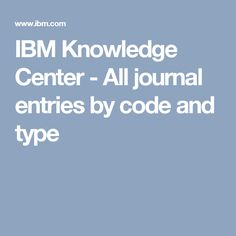 IBM Knowledge Center - All journal entries by code and type