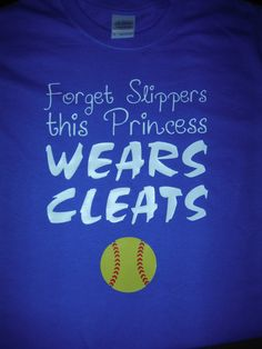 Softball shirt-Forget Slippers this Princess Wears Cleats cute.