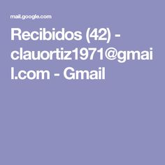 Recibidos (42) - clauortiz1971@gmail.com - Gmail