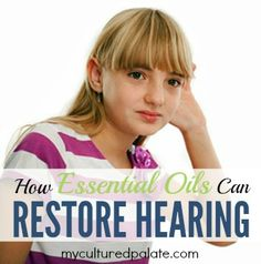Essential Oils Restore Hearing! Find out about the 3 types of hearing loss and how essential oils help: http://myculturedpalate.com/2013/01/14/essential-oils-restore-hearing/