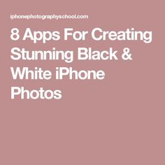 8 Apps For Creating Stunning Black & White iPhone Photos