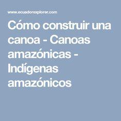 Cómo construir una canoa - Canoas amazónicas - Indígenas amazónicos