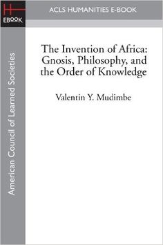 The Invention of Africa: Gnosis, Philosophy, and the Order of Knowledge - Kindle edition by Valentin Y. Mudimbe. Politics & Social Sciences Kindle eBooks @ AmazonSmile.