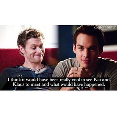 #TVD The Vampire Diaries Klaus & Kai, I agree.. they would probably get along perfectly.