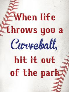 Baseball quotes. When life throws you a curveball, hit it out of the park.