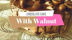 Incredibly delicious, and easy to make Chocolate - Walnut Birthday Cake
