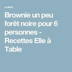 Brownie un peu forêt noire pour 6 personnes - Recettes Elle à Table