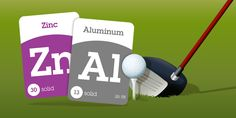 Zinc & aluminum alloys are often used for golf beginner sets & putters.  ~ SuperFlash Elements for iPad! https://itunes.apple.com/us/app/superflash-elements-periodic/id931215207?mt=8