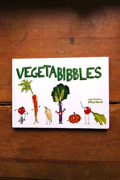Vegetabibbles Book. Super charming illustrations! And funny rhymes too.