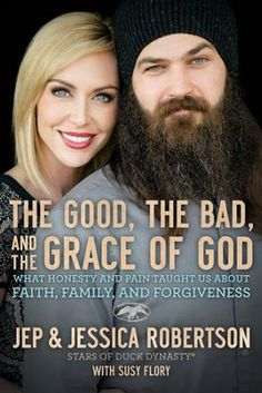 The Good, the Bad, and the Grace of God: What Honesty and Pain Taught Us About Faith, Family, and Forgiveness -by Jep Robertson, Jessica Robertson, Susy Flory