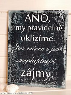 Nástěnná motivační cedule Favorite Quotes, Best Quotes, Funny Memes, Jokes, Kids And Parenting, Motto, Quotations, Diy And Crafts, Wisdom
