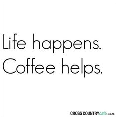 Life Happens... Coffee Helps ;)☕ Enjoy!