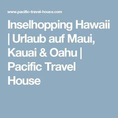 Inselhopping Hawaii | Urlaub auf Maui, Kauai & Oahu | Pacific Travel House