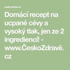 Domácí recept na ucpané cévy a vysoký tlak, jen ze 2 ingrediencí! - www.ČeskoZdravě.cz